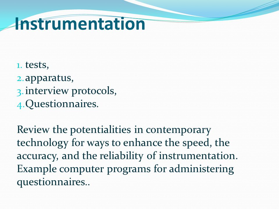 Instrumentation tests, apparatus, interview protocols, Questionnaires.
