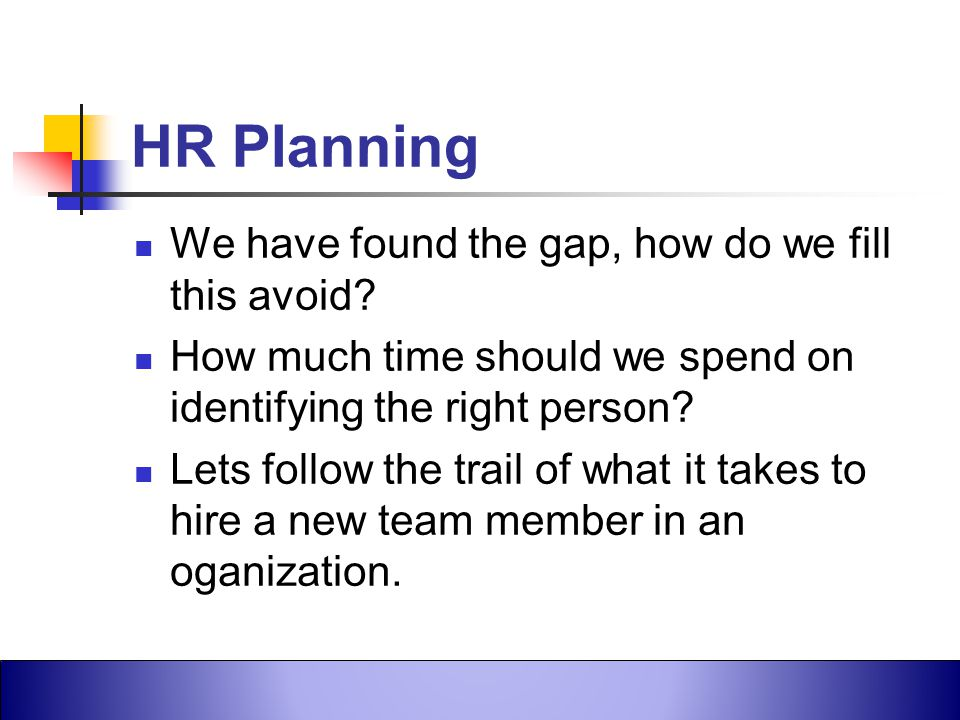 HR Planning We have found the gap, how do we fill this avoid