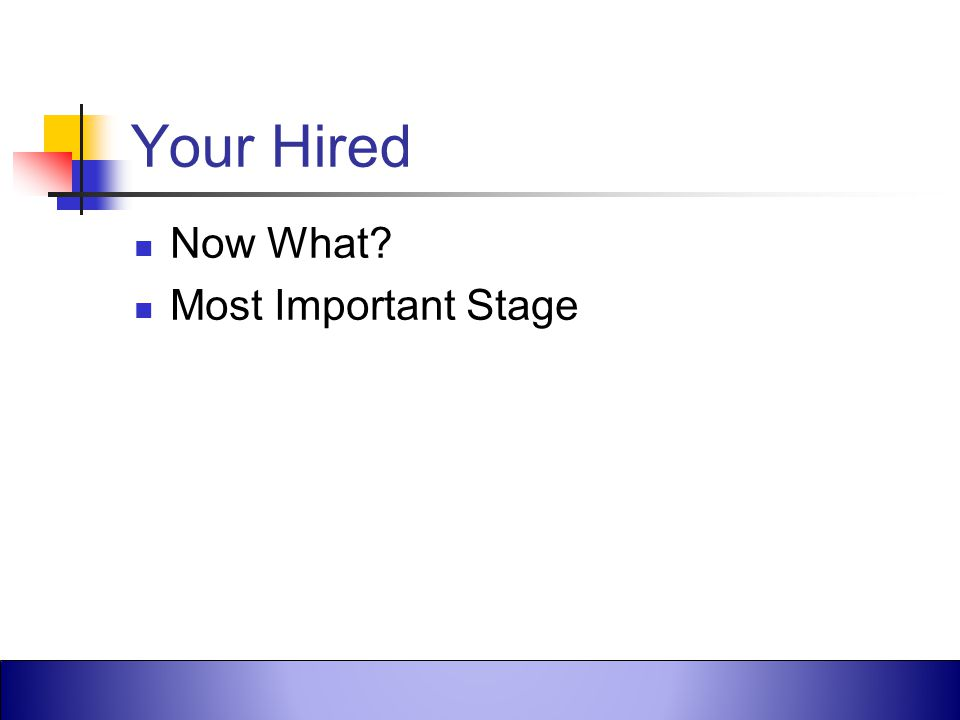 Your Hired Now What Most Important Stage