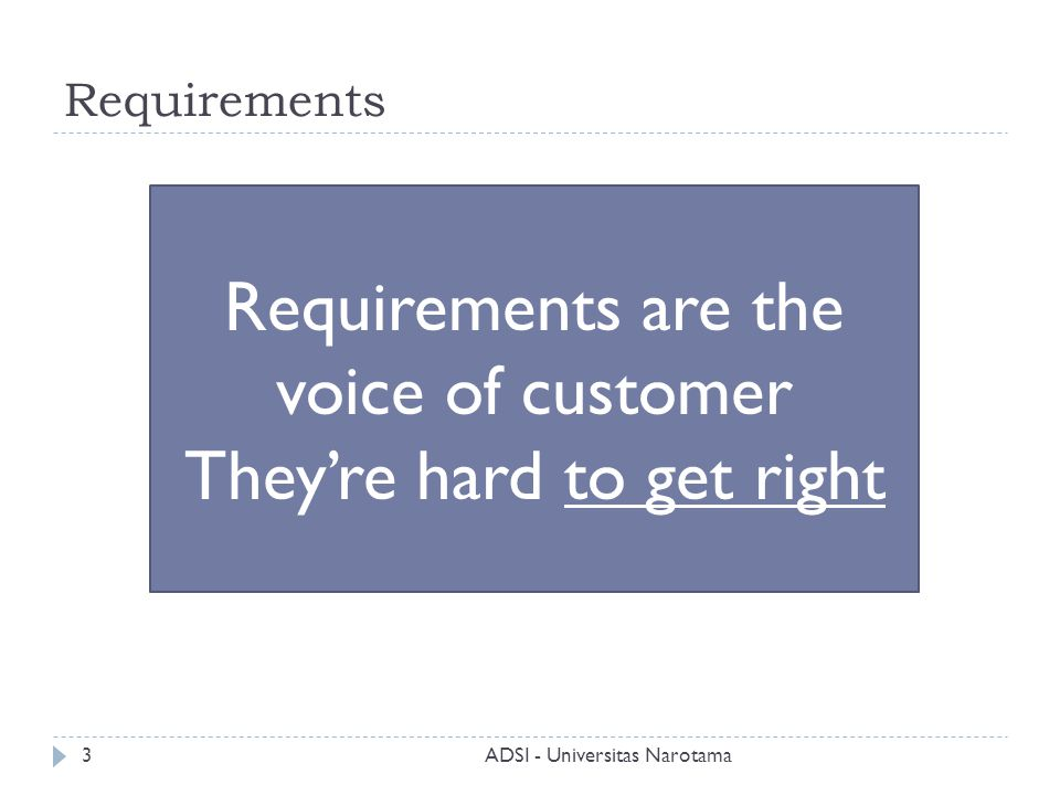 Requirements are the voice of customer They're hard to get right