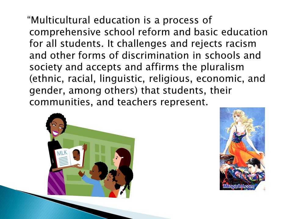 Multicultural education is a process of comprehensive school reform and basic education for all students.