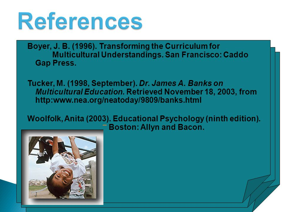 References Boyer, J. B. (1996). Transforming the Curriculum for Multicultural Understandings. San Francisco: Caddo Gap Press.