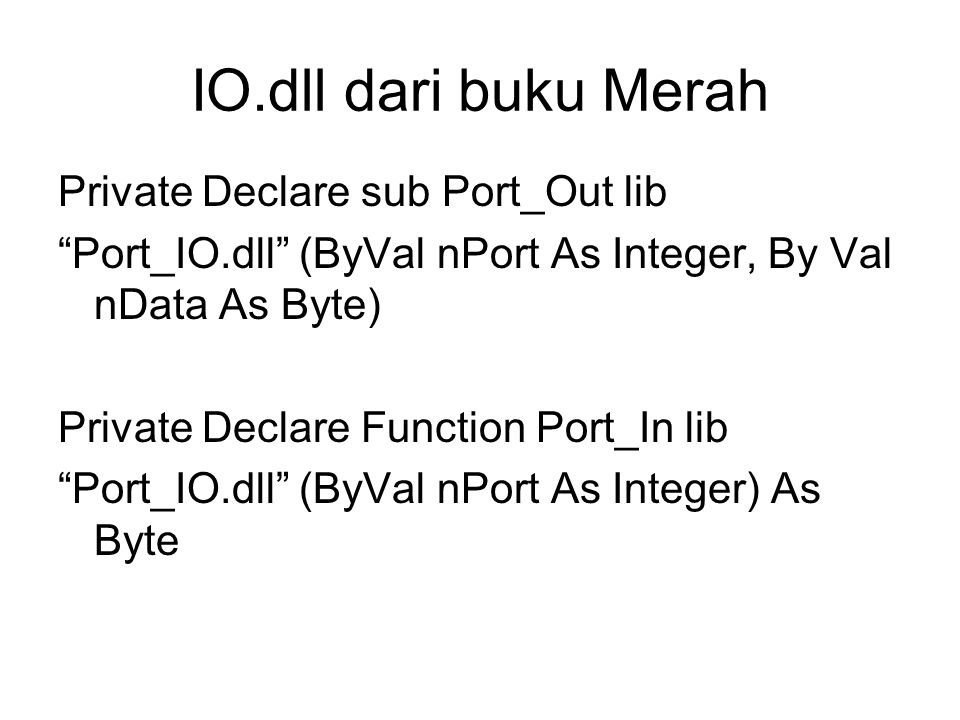 IO.dll dari buku Merah Private Declare sub Port_Out lib