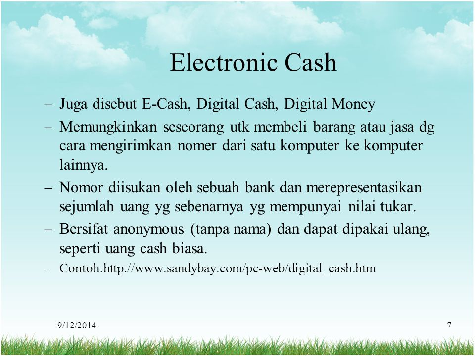 Electronic Cash Juga disebut E-Cash, Digital Cash, Digital Money