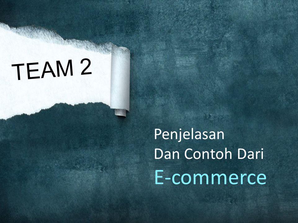 Team 2 E Commerce Penjelasan Dan Contoh Dari Ppt Download
