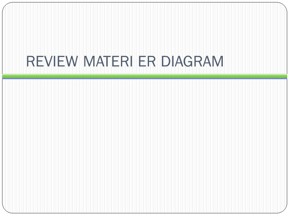REVIEW MATERI ER DIAGRAM