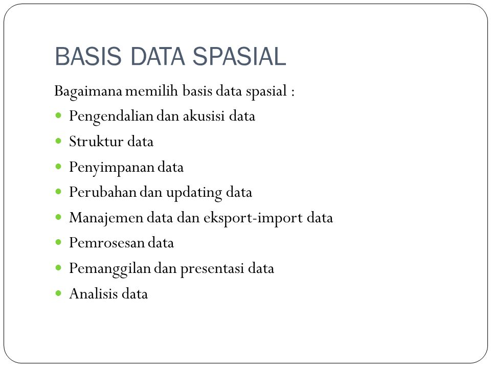 BASIS DATA SPASIAL Bagaimana memilih basis data spasial :