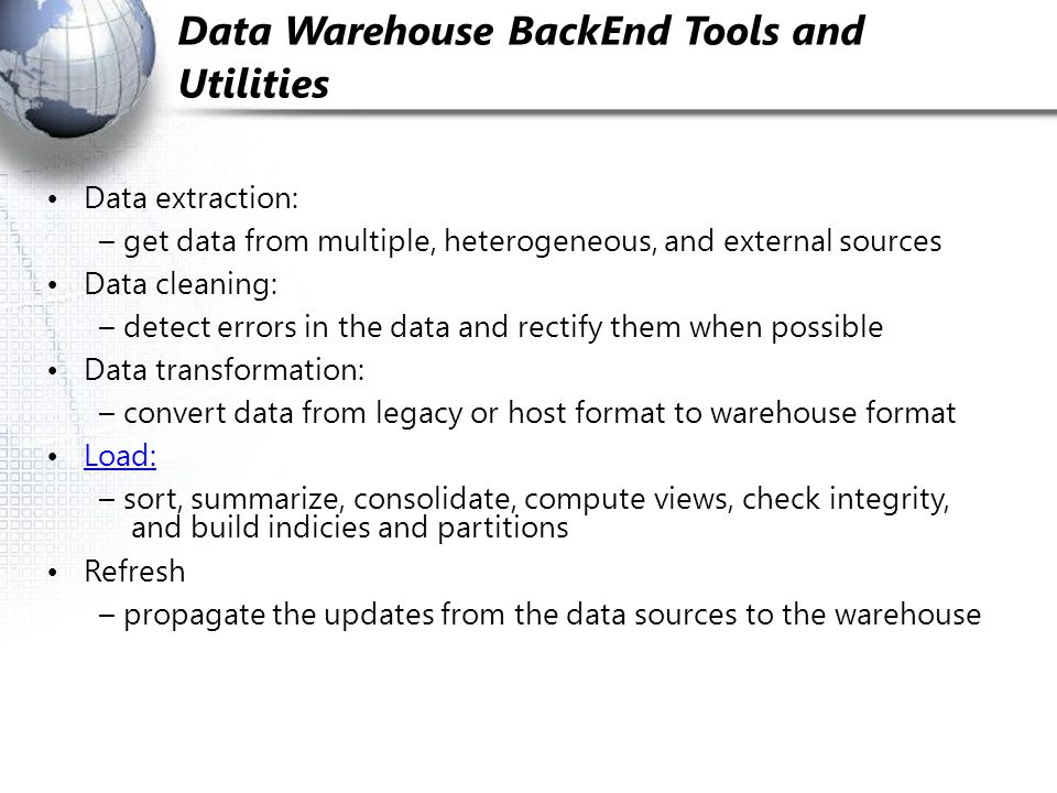 Data Warehouse Back­End Tools and Utilities
