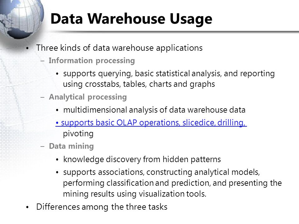 Data Warehouse Usage • Three kinds of data warehouse applications