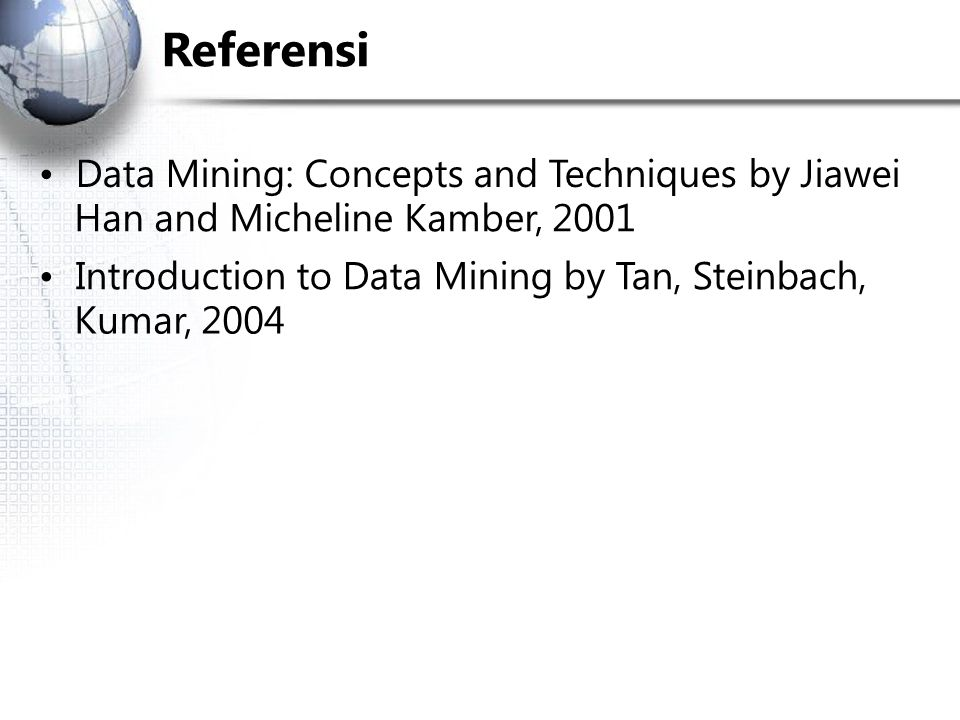 Referensi • Data Mining: Concepts and Techniques by Jiawei