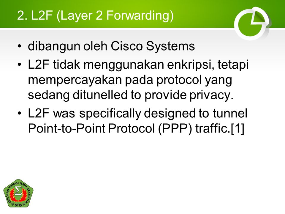 2. L2F (Layer 2 Forwarding) dibangun oleh Cisco Systems.