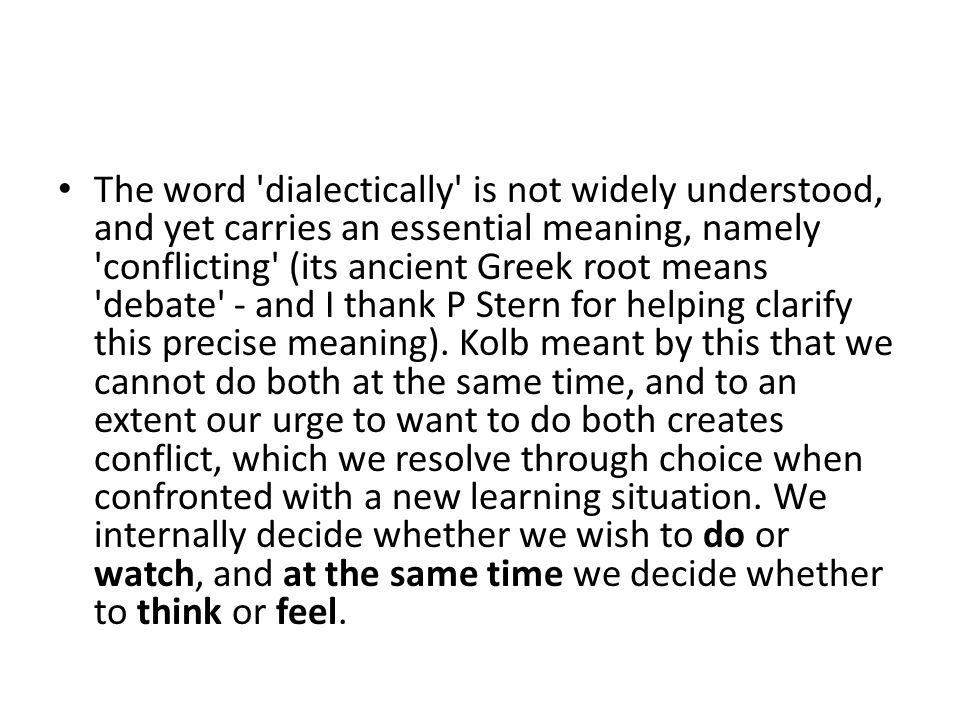 The word dialectically is not widely understood, and yet carries an essential meaning, namely conflicting (its ancient Greek root means debate - and I thank P Stern for helping clarify this precise meaning).