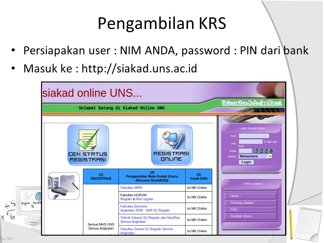 Pengambilan KRS Persiapakan user : NIM ANDA, password : PIN dari bank