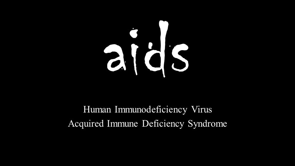 Human Immunodeficiency Virus Acquired Immune Deficiency Syndrome