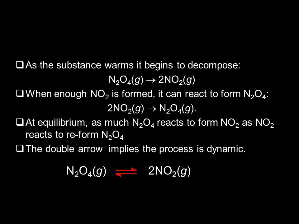 N2O4(g) 2NO2(g) As the substance warms it begins to decompose: