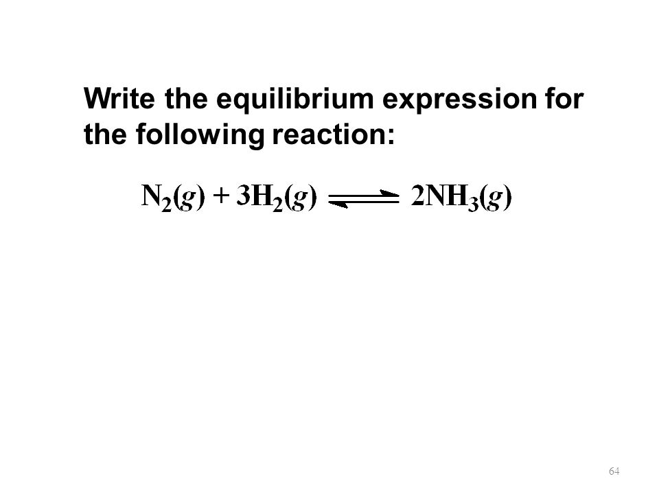 Write the equilibrium expression for the following reaction: