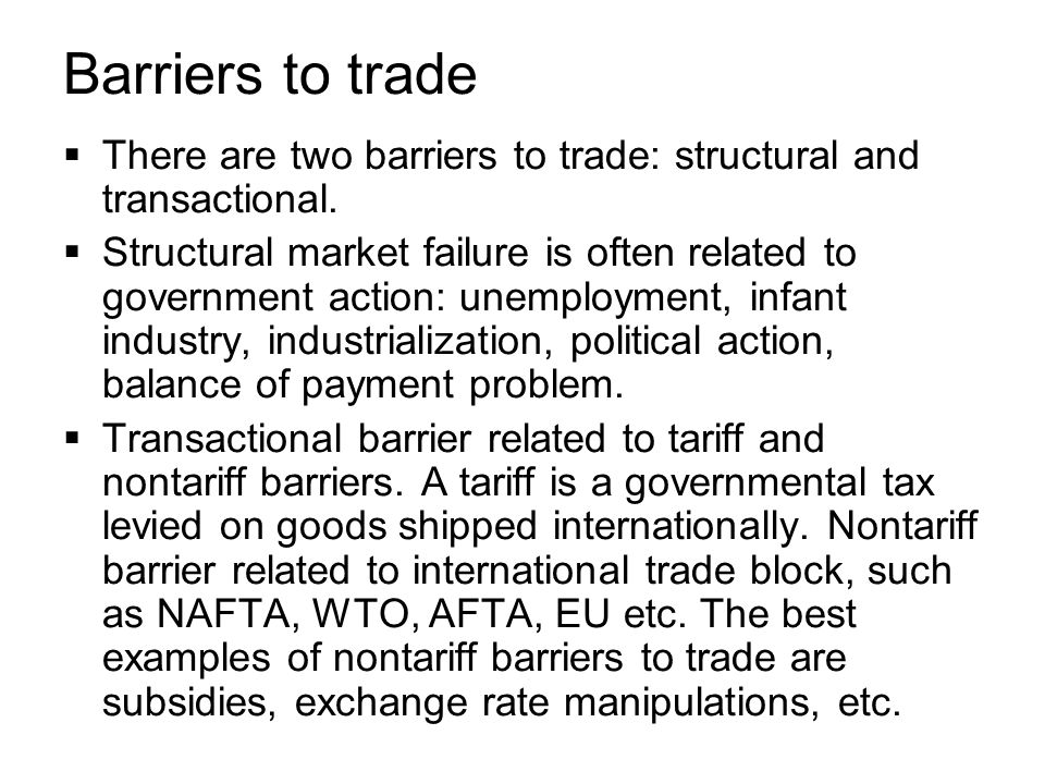 Barriers to trade There are two barriers to trade: structural and transactional.