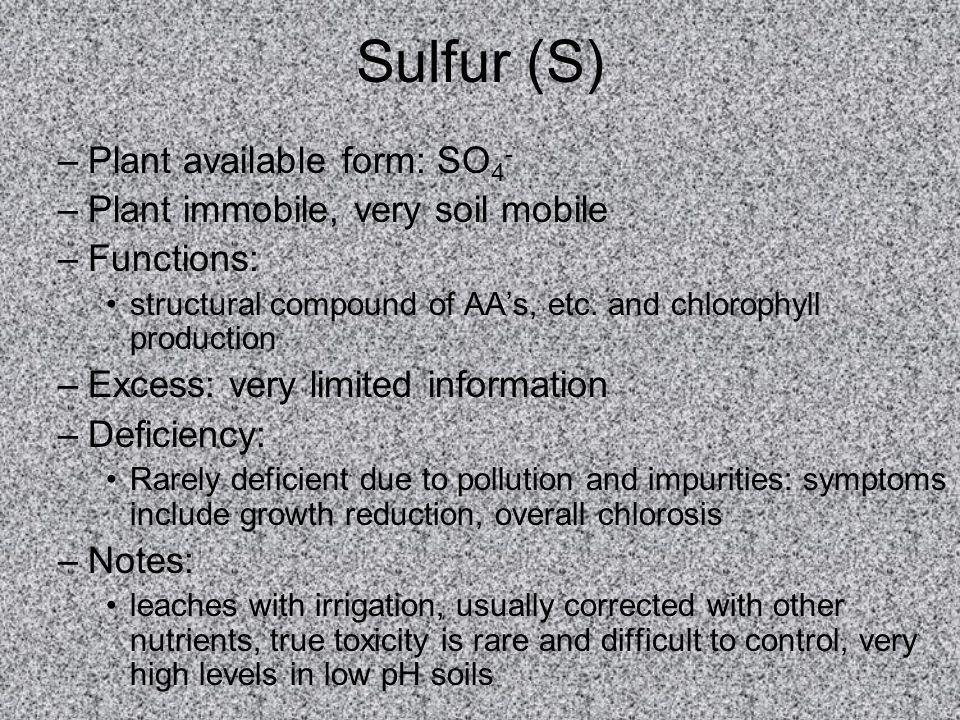 Sulfur (S) Plant available form: SO4- Plant immobile, very soil mobile