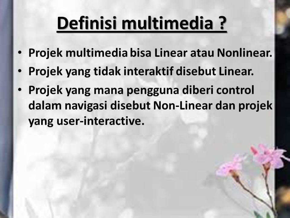 Definisi multimedia Projek multimedia bisa Linear atau Nonlinear.