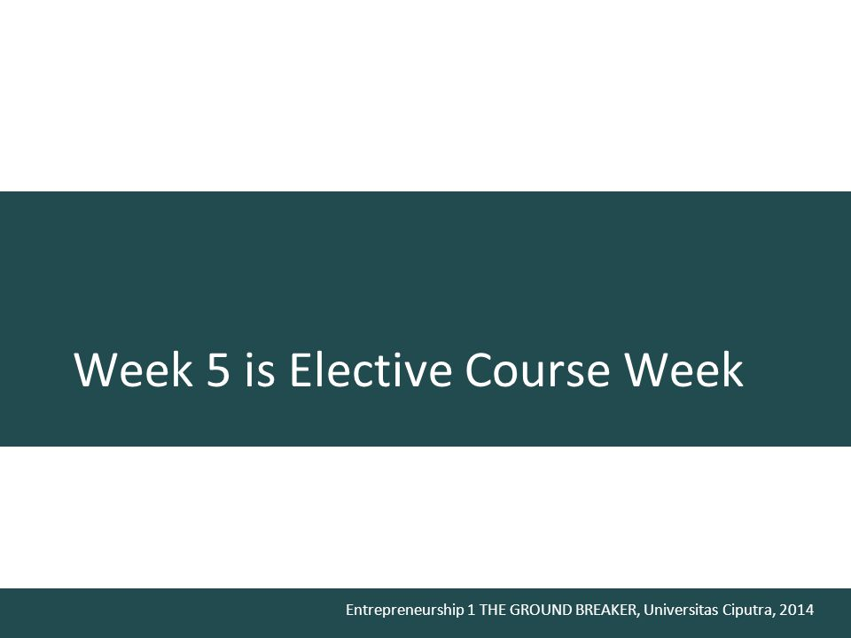 Week 5 is Elective Course Week