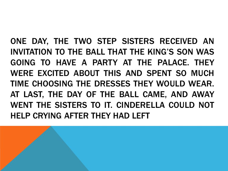 One day, the two step sisters received an invitation to the ball that the king's son was going to have a party at the palace.