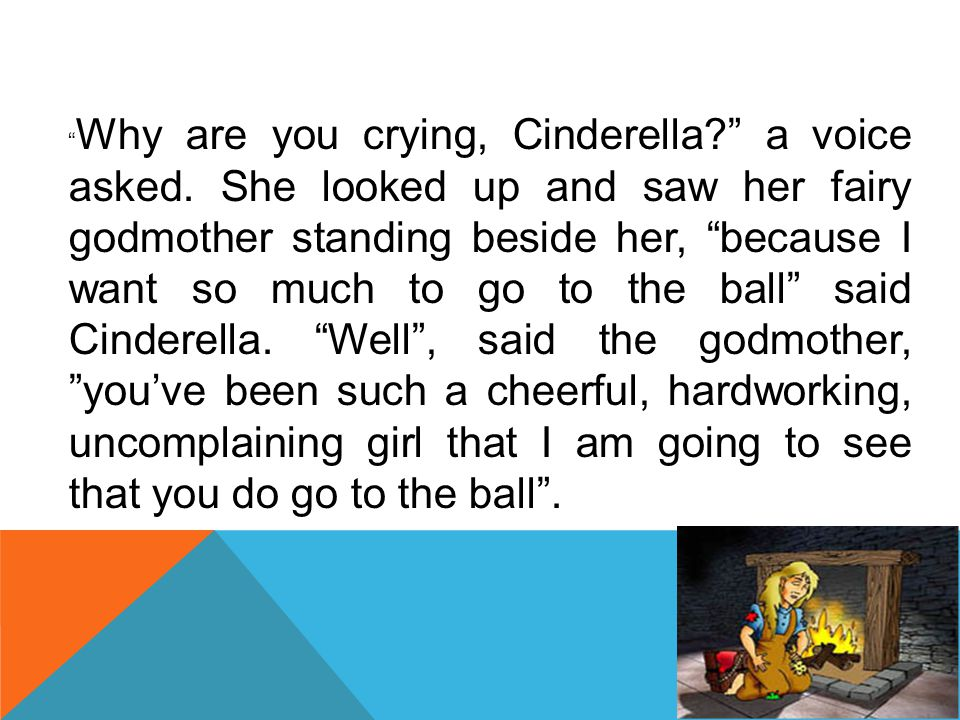 Why are you crying, Cinderella. a voice asked