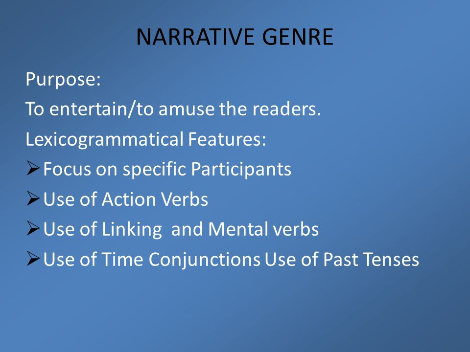 NARRATIVE GENRE Purpose: To entertain/to amuse the readers.
