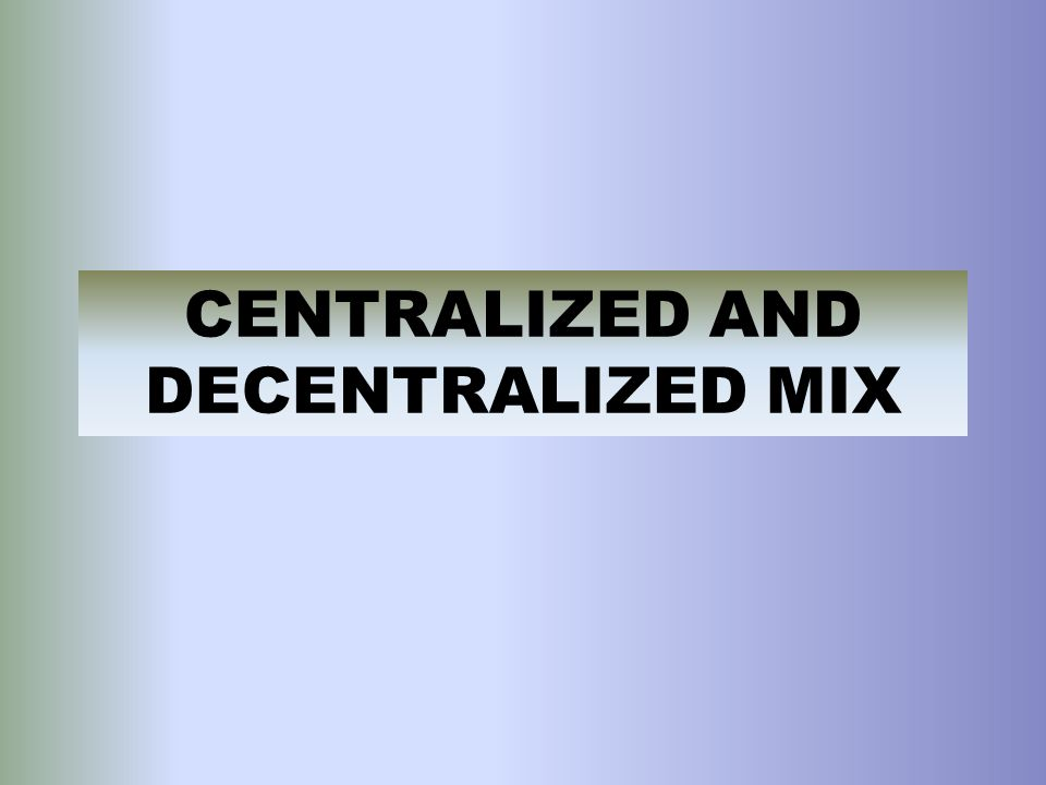 CENTRALIZED AND DECENTRALIZED MIX
