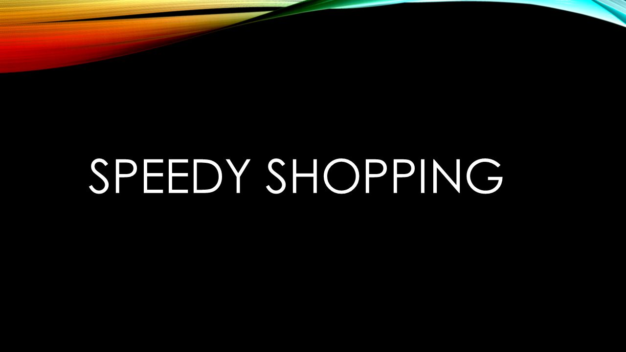 Speedy shopping