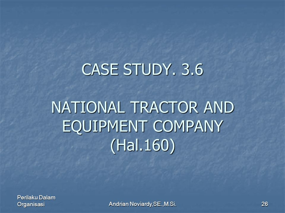 CASE STUDY. 3.6 NATIONAL TRACTOR AND EQUIPMENT COMPANY (Hal.160)