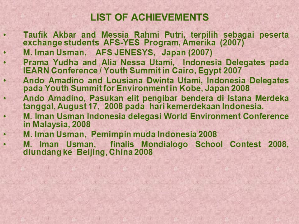 LIST OF ACHIEVEMENTS Taufik Akbar and Messia Rahmi Putri, terpilih sebagai peserta exchange students AFS-YES Program, Amerika (2007)