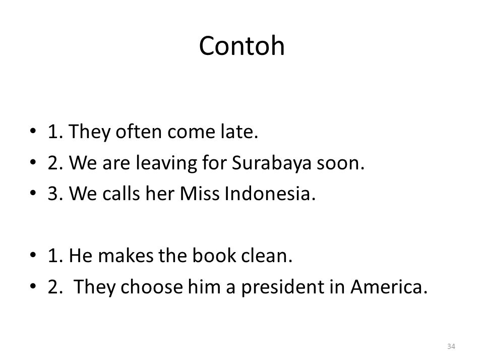 Contoh 1. They often come late. 2. We are leaving for Surabaya soon.