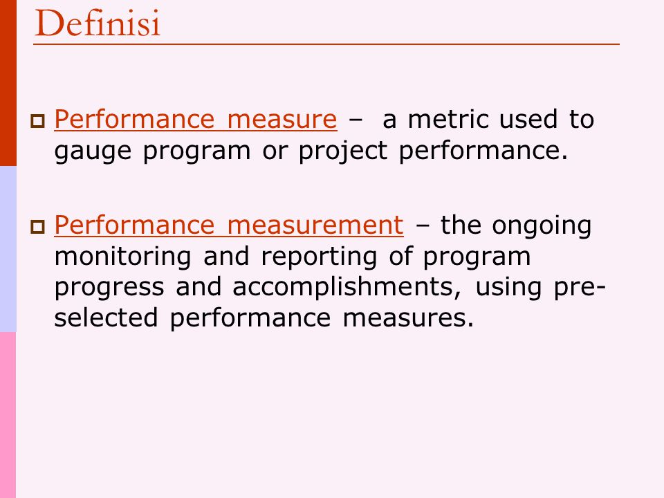 Definisi Performance measure – a metric used to gauge program or project performance.
