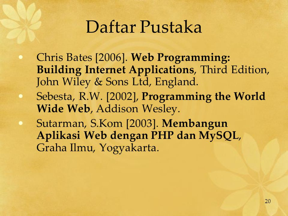 Daftar Pustaka Chris Bates [2006]. Web Programming: Building Internet Applications, Third Edition, John Wiley & Sons Ltd, England.