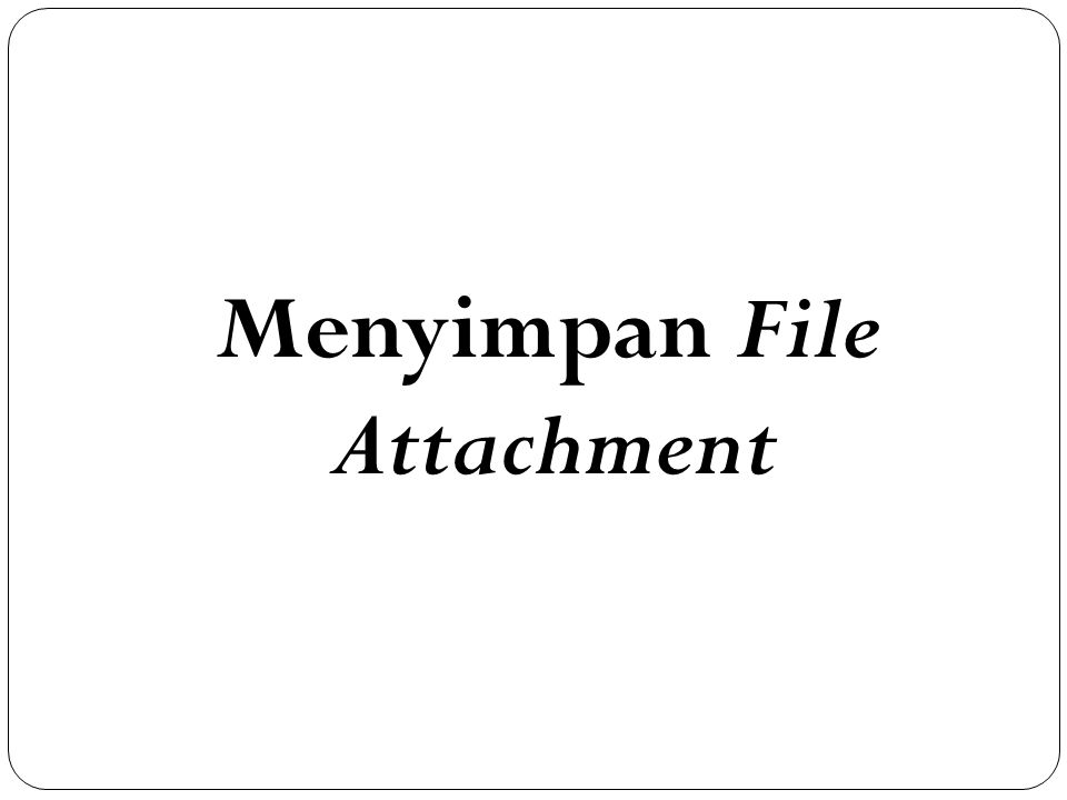Menyimpan File Attachment