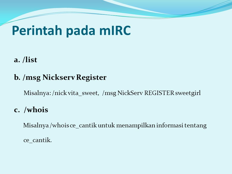 Perintah pada mIRC a. /list b. /msg Nickserv Register c. /whois