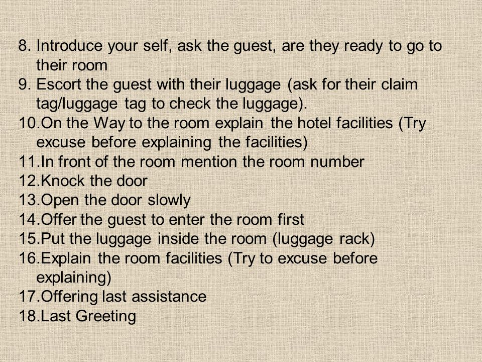 Introduce your self, ask the guest, are they ready to go to their room