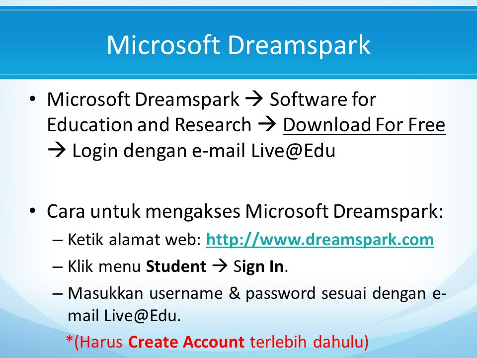 Microsoft Dreamspark Microsoft Dreamspark  Software for Education and Research  Download For Free  Login dengan e-mail Live@Edu.