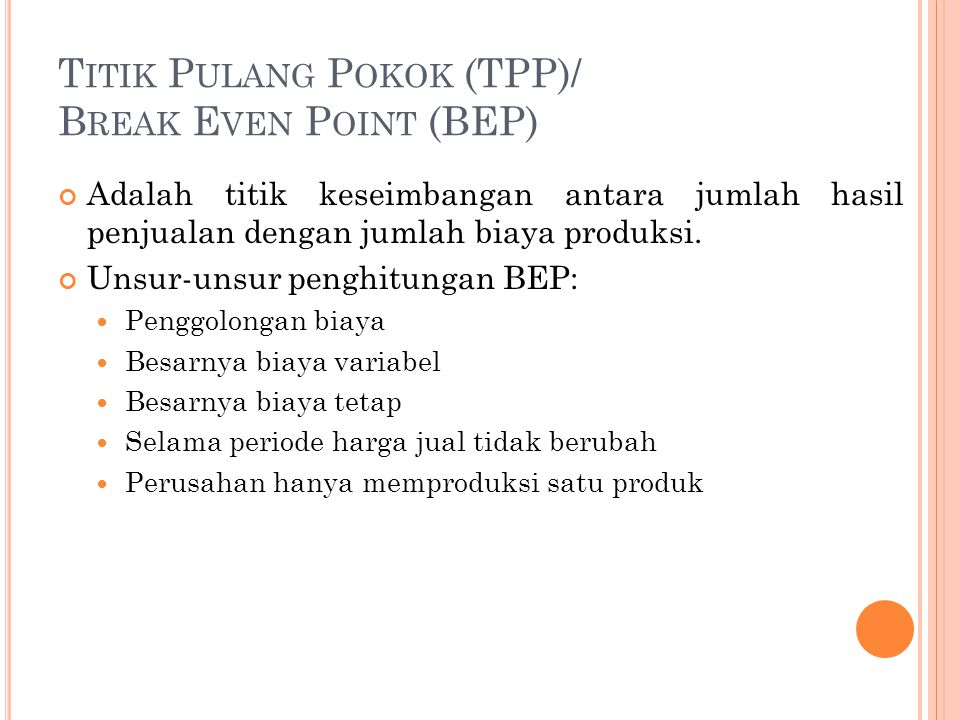 Titik Pulang Pokok (TPP)/ Break Even Point (BEP)
