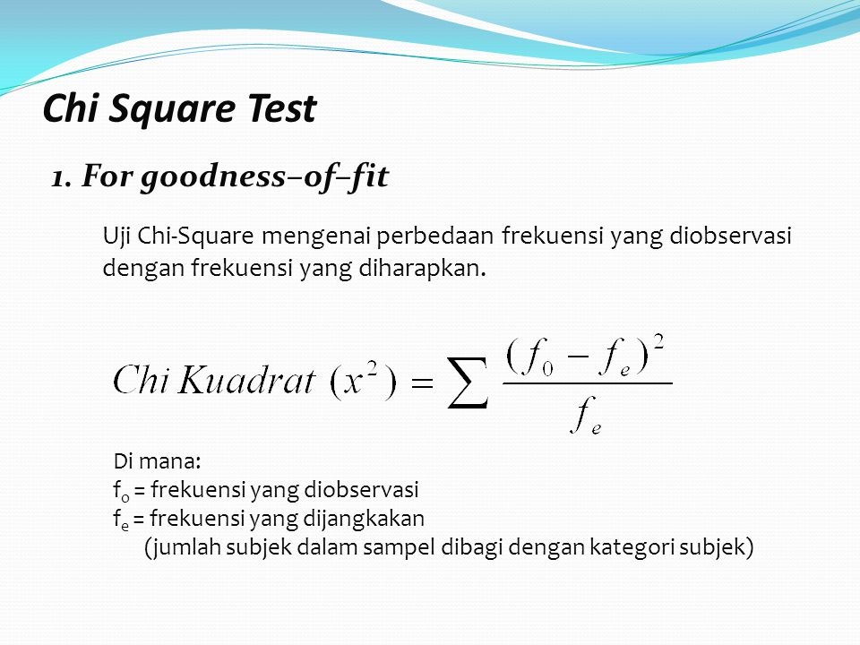 Chi Square Test 1. For goodness–of–fit