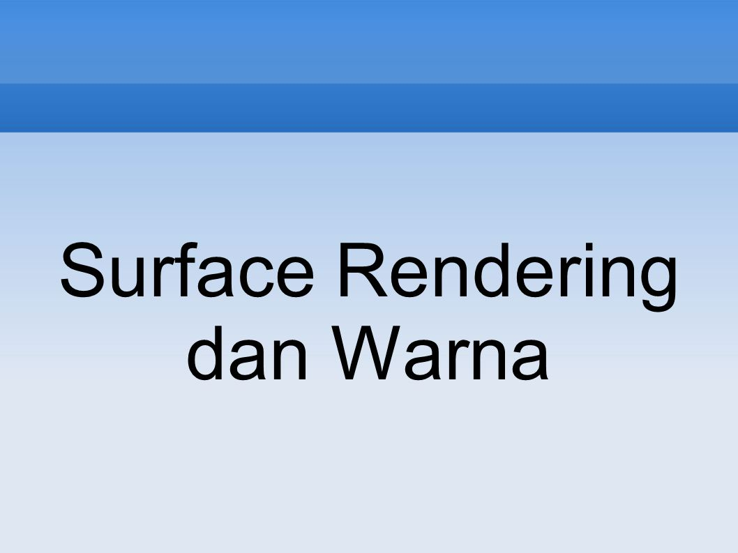 Surface Rendering dan Warna