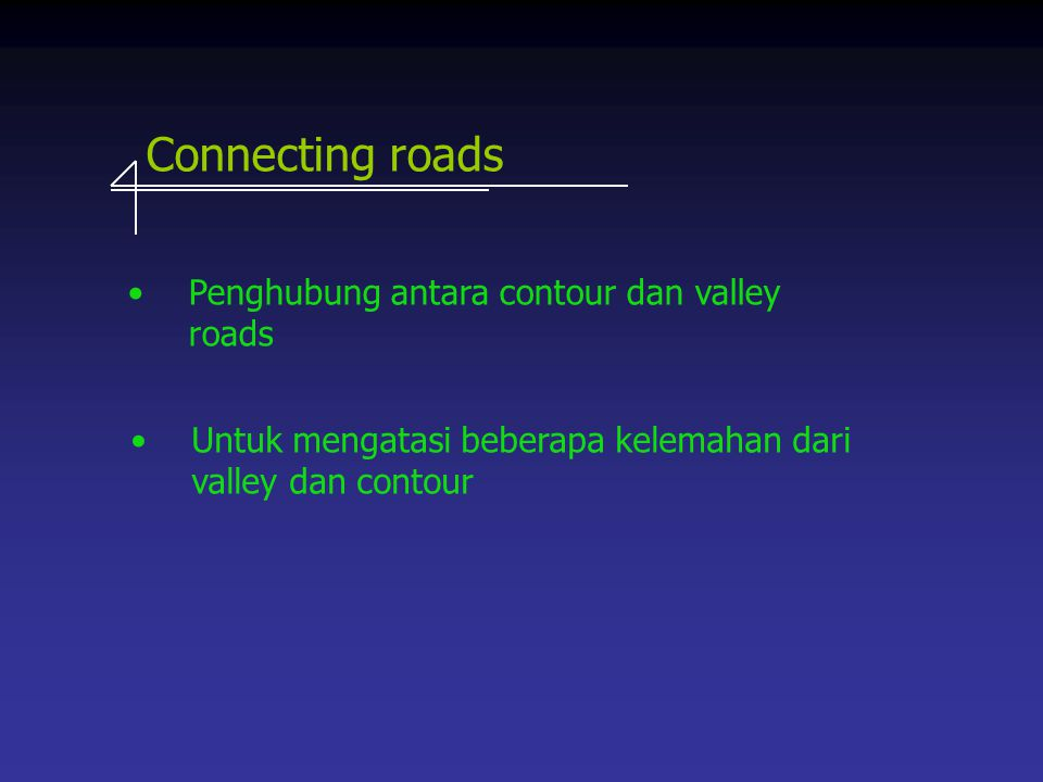 Connecting roads Penghubung antara contour dan valley roads