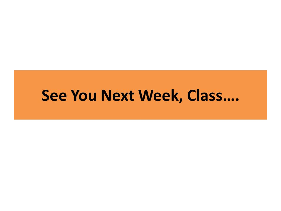 See You Next Week, Class….