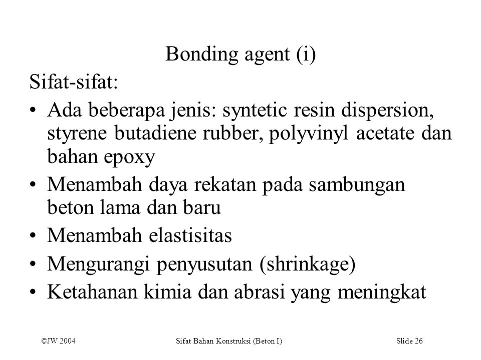 Bonding agent (i) Sifat-sifat: Ada beberapa jenis: syntetic resin dispersion, styrene butadiene rubber, polyvinyl acetate dan bahan epoxy.