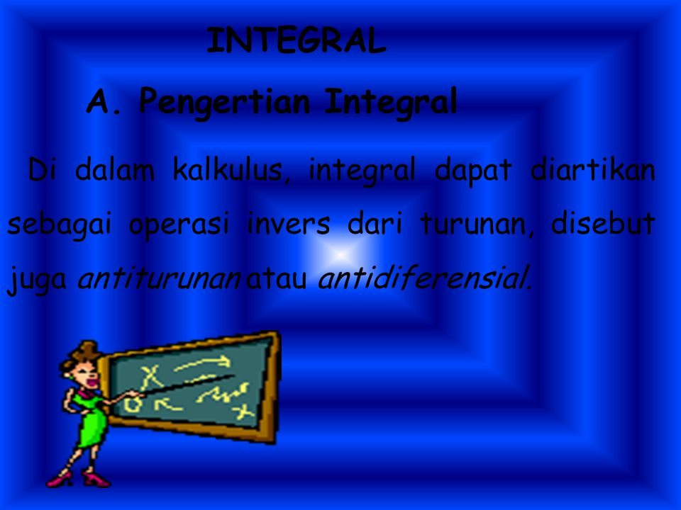 INTEGRAL A. Pengertian Integral