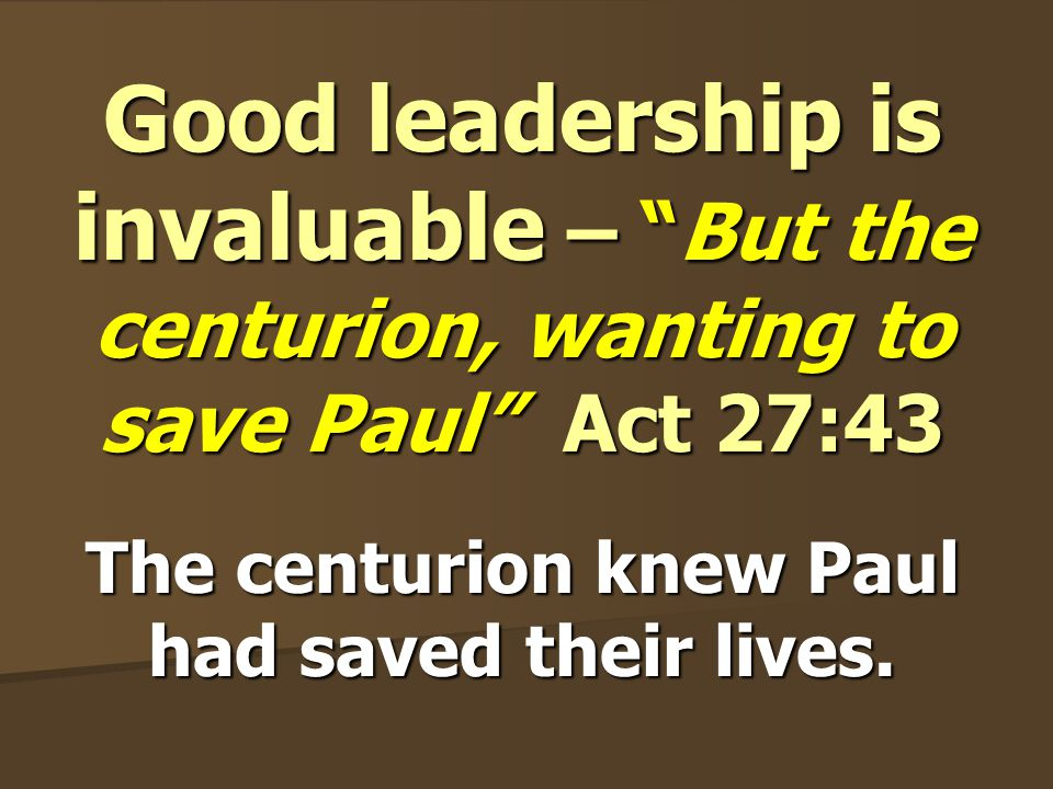 The centurion knew Paul had saved their lives.
