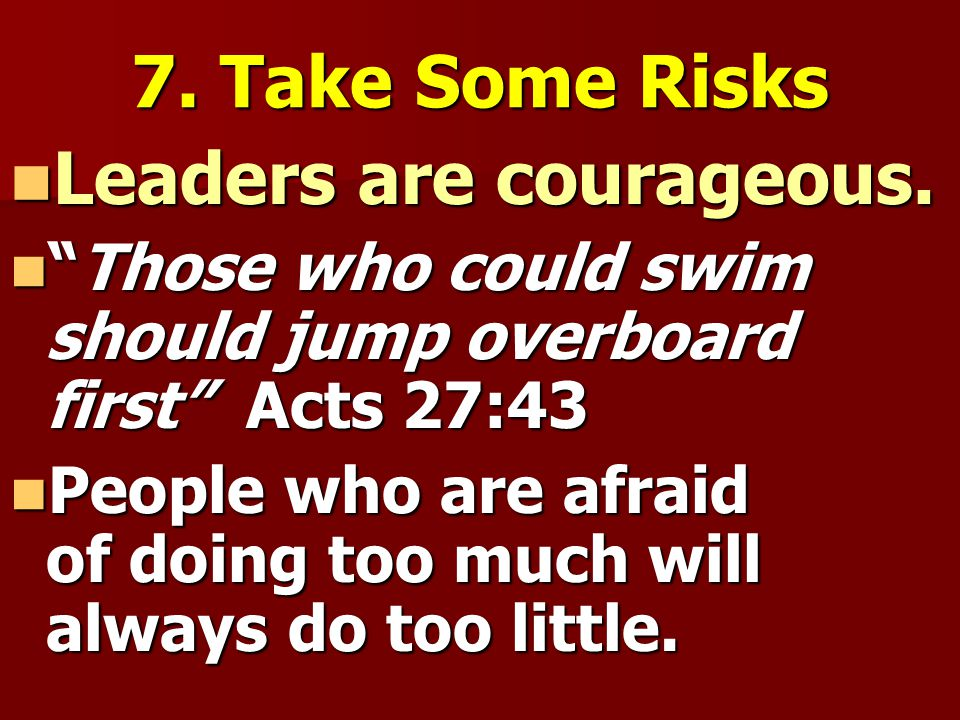 Leaders are courageous.
