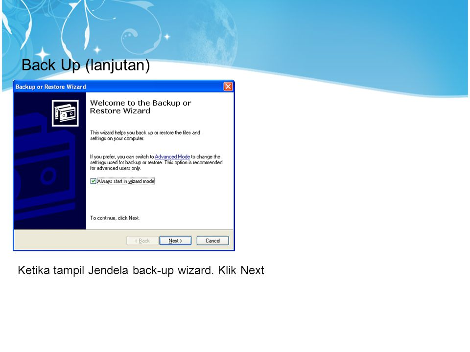 Back Up (lanjutan) 2 1 Ketika tampil Jendela back-up wizard. Klik Next