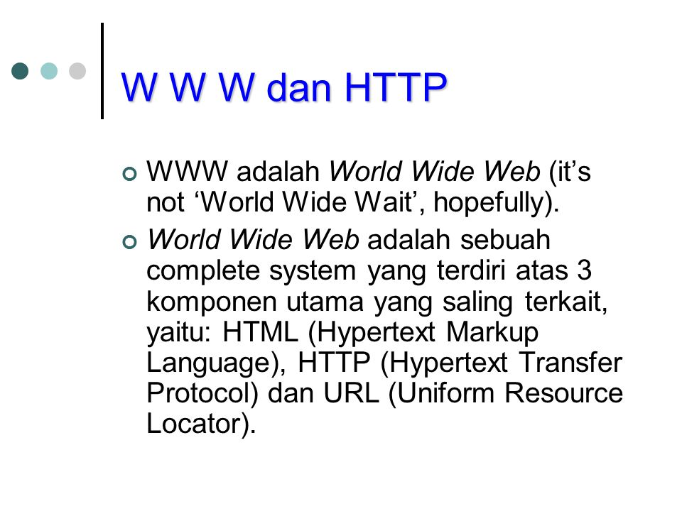 W W W dan HTTP WWW adalah World Wide Web (it's not 'World Wide Wait', hopefully).
