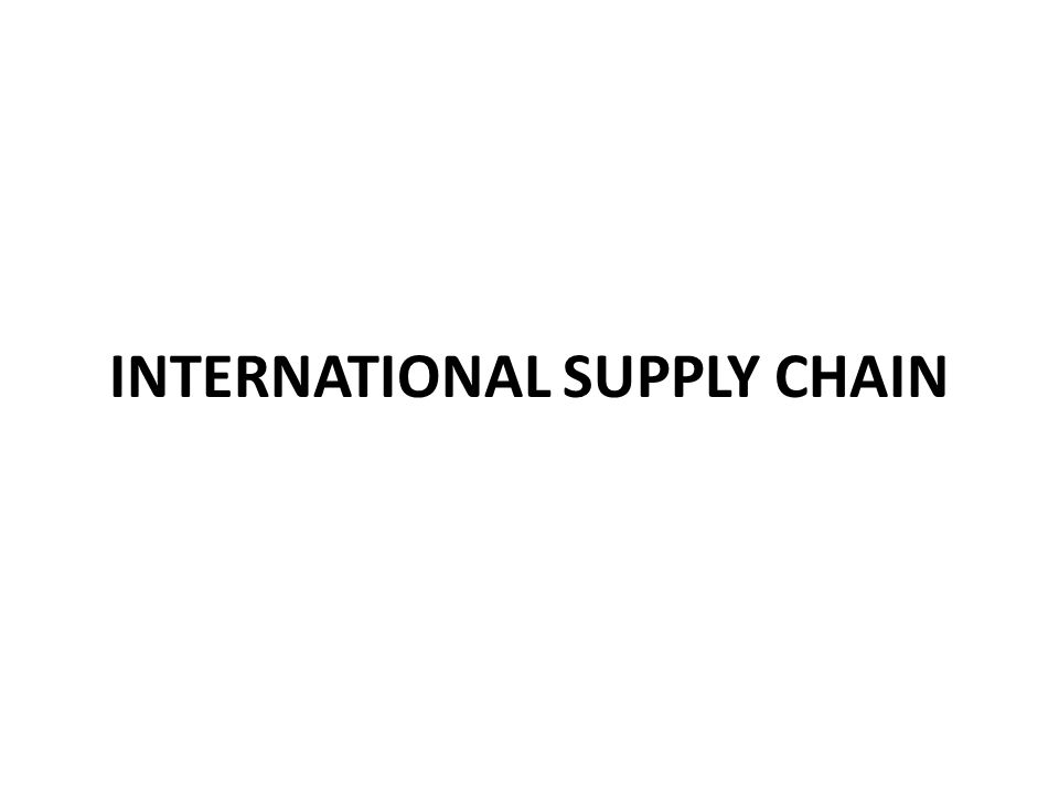 INTERNATIONAL SUPPLY CHAIN